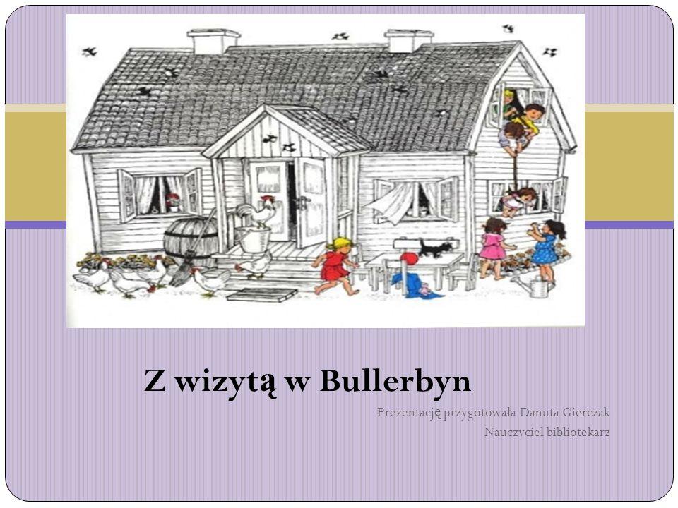 Z wizytą w Bullerbyn Prezentację przygotowała Danuta Gierczak