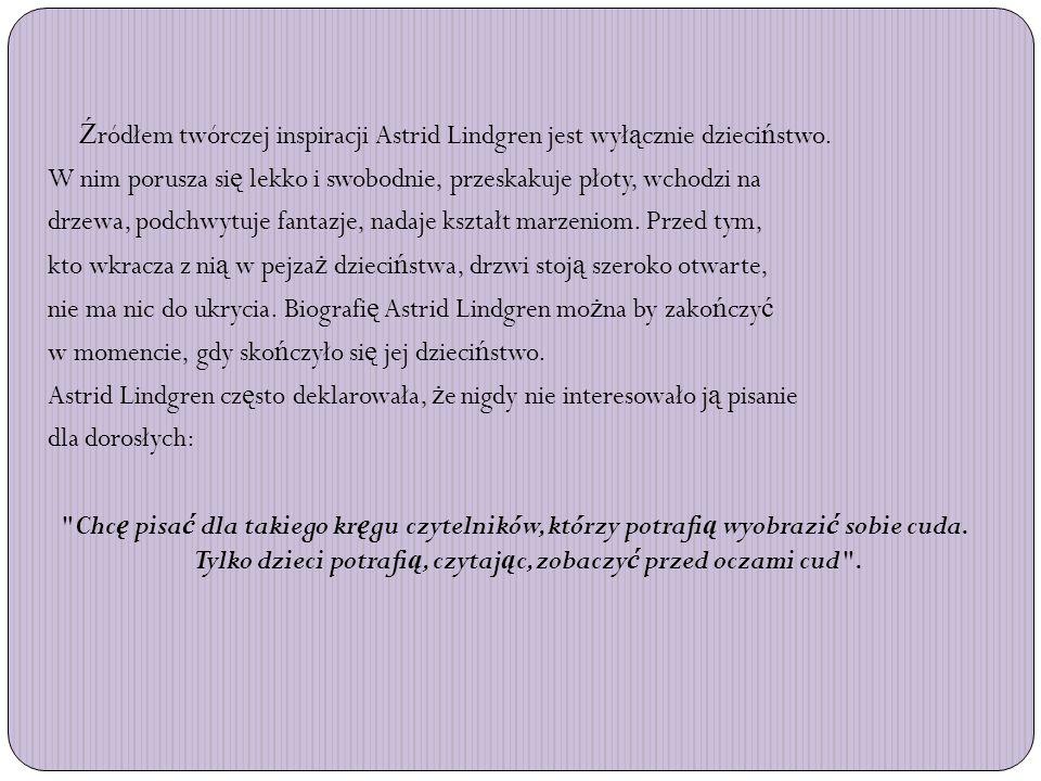Źródłem twórczej inspiracji Astrid Lindgren jest wyłącznie dzieciństwo.