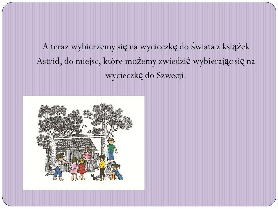 A teraz wybierzemy się na wycieczkę do świata z książek Astrid, do miejsc, które możemy zwiedzić wybierając się na wycieczkę do Szwecji.
