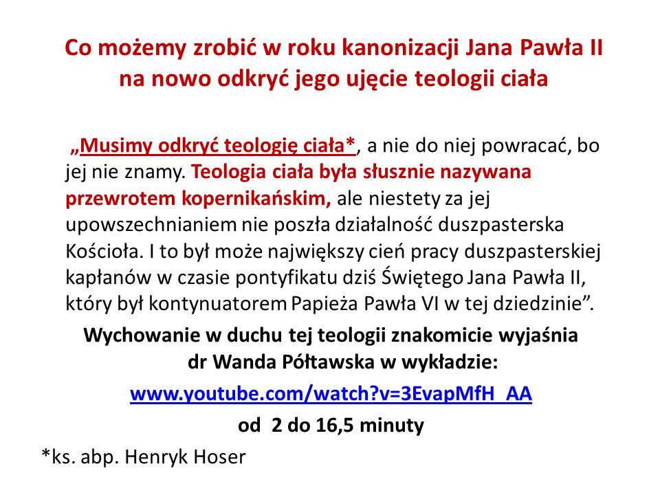 Co możemy zrobić w roku kanonizacji Jana Pawła II na nowo odkryć jego ujęcie teologii ciała