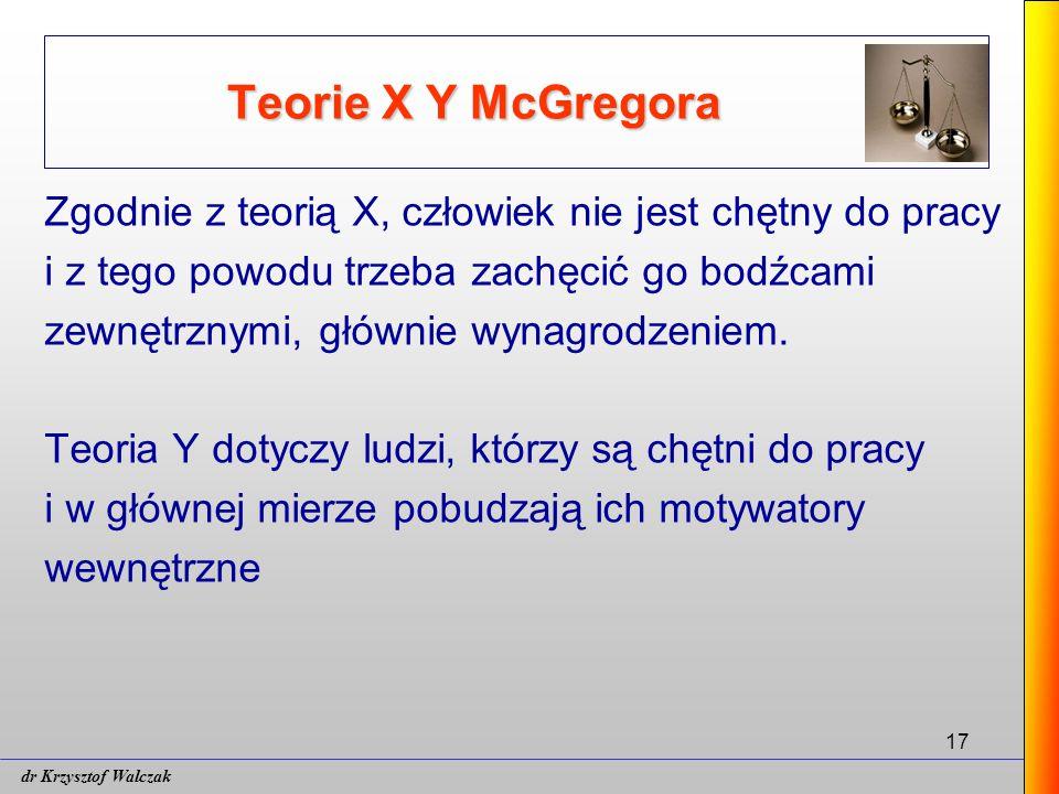 Teorie X Y McGregora Zgodnie z teorią X, człowiek nie jest chętny do pracy. i z tego powodu trzeba zachęcić go bodźcami.
