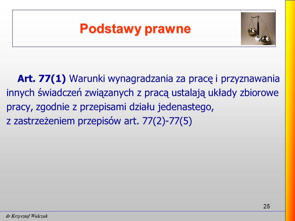 Podstawy prawne Art. 77(1) Warunki wynagradzania za pracę i przyznawania. innych świadczeń związanych z pracą ustalają układy zbiorowe.