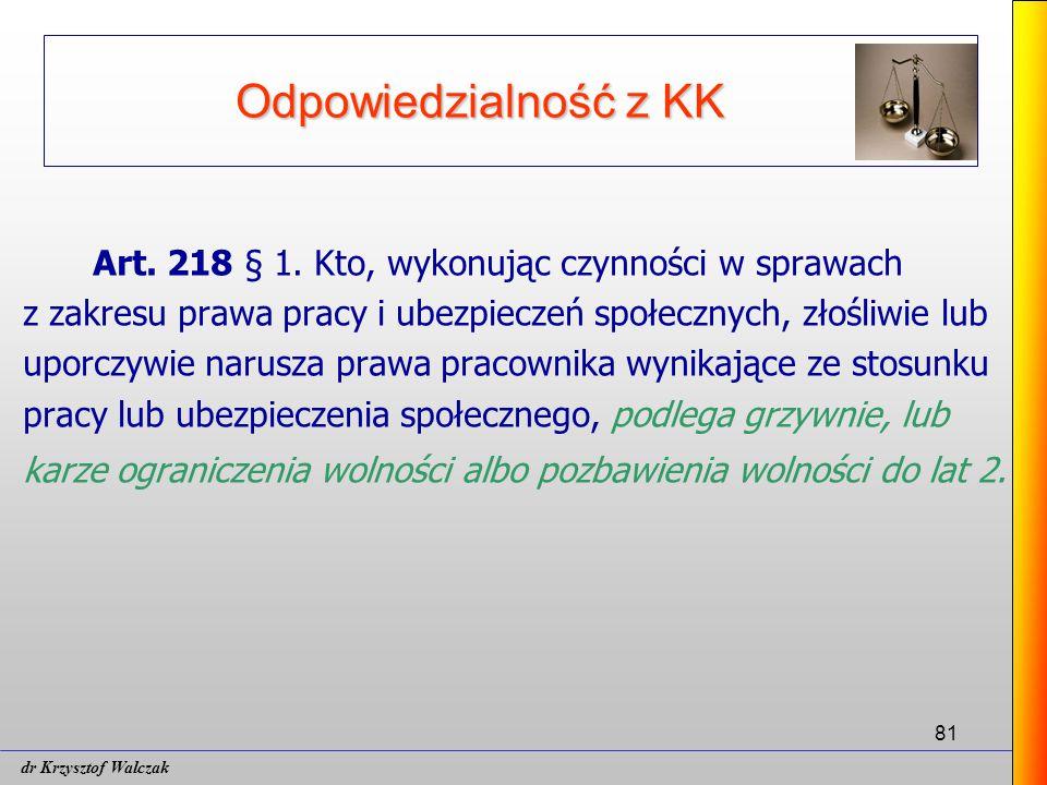 Odpowiedzialność z KK Art. 218 § 1. Kto, wykonując czynności w sprawach. z zakresu prawa pracy i ubezpieczeń społecznych, złośliwie lub.