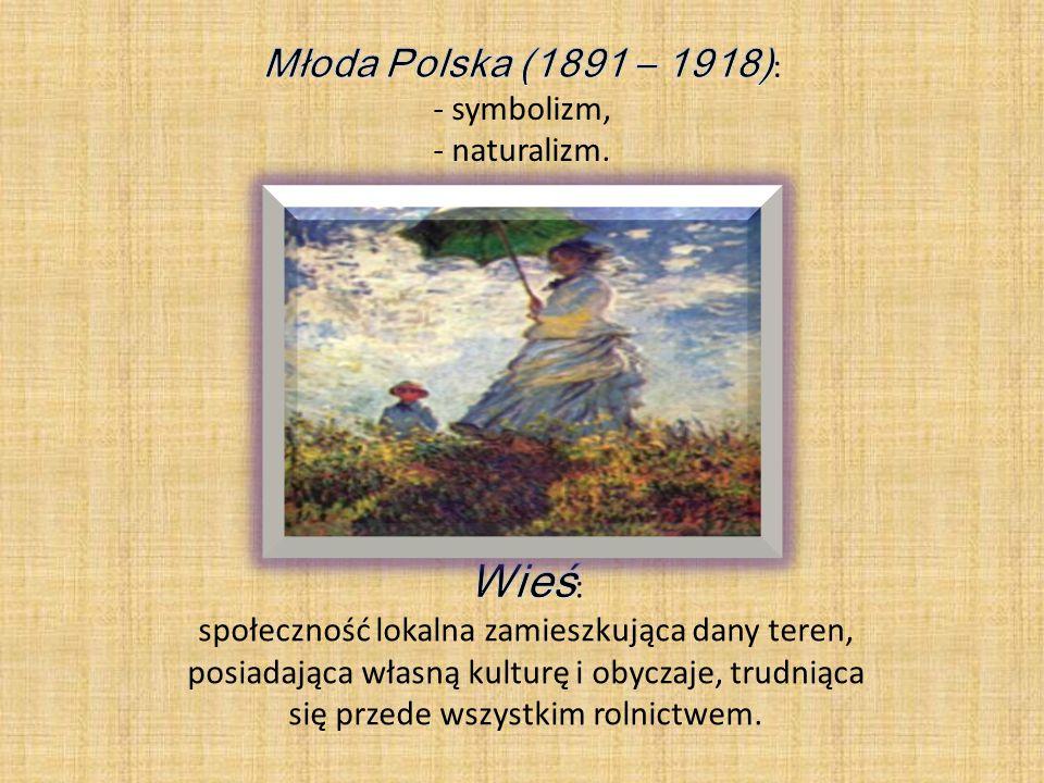 Wieś: Młoda Polska (1891 – 1918): symbolizm, naturalizm.