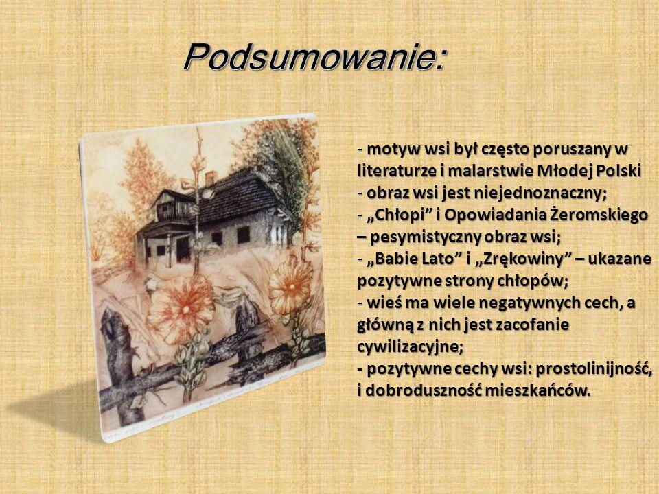 Podsumowanie: motyw wsi był często poruszany w literaturze i malarstwie Młodej Polski. obraz wsi jest niejednoznaczny;
