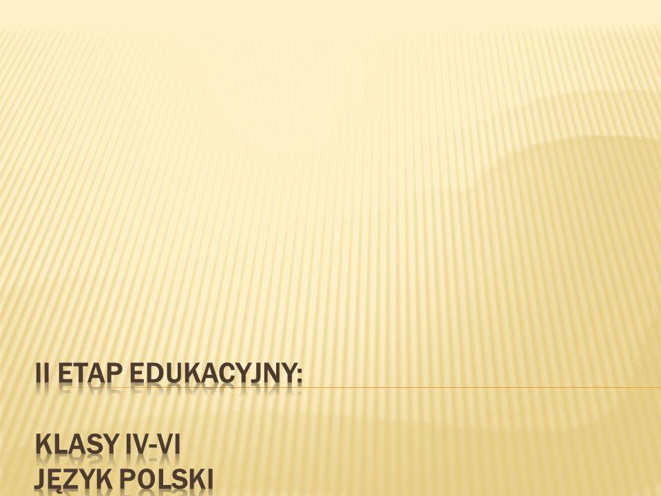 II ETAP EDUKACYJNY: KLASY IV-VI JĘZYK POLSKI