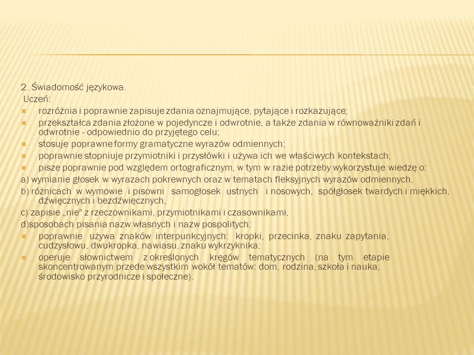 2. Świadomość językowa. Uczeń: rozróżnia i poprawnie zapisuje zdania oznajmujące, pytające i rozkazujące;