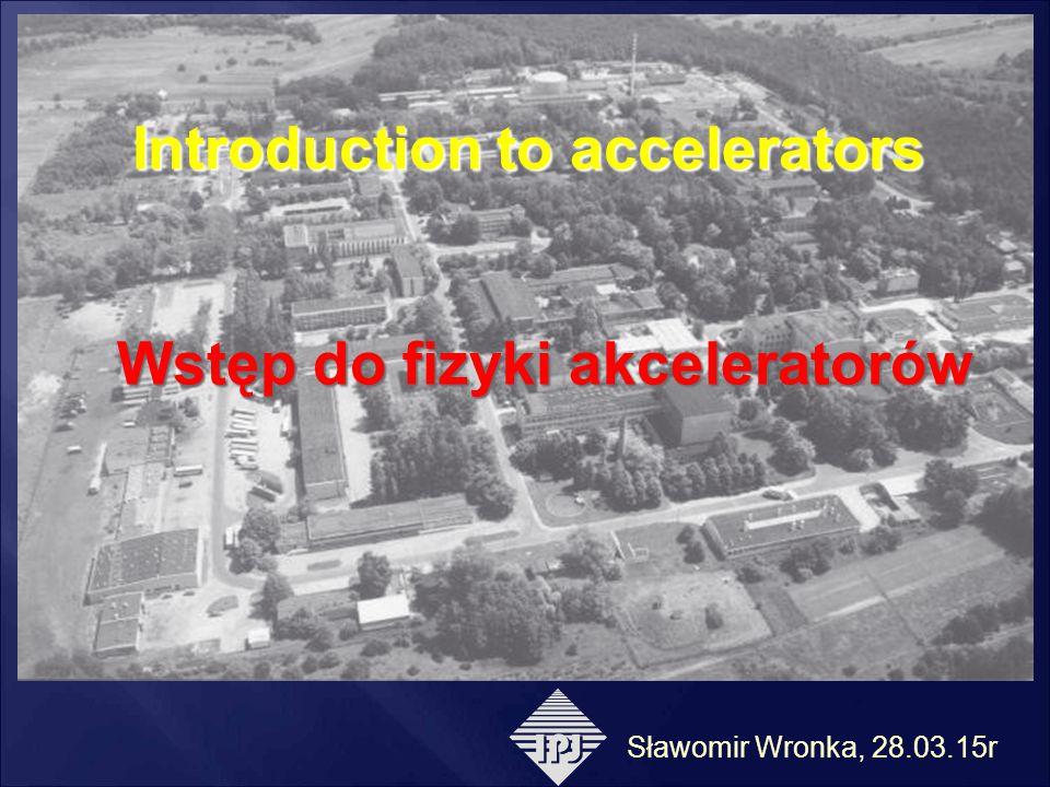Introduction to accelerators Wstęp do fizyki akceleratorów