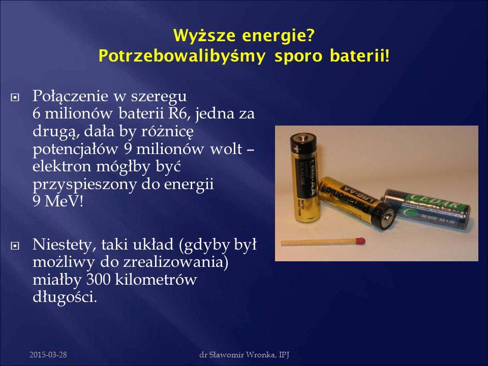 Wyższe energie Potrzebowalibyśmy sporo baterii!