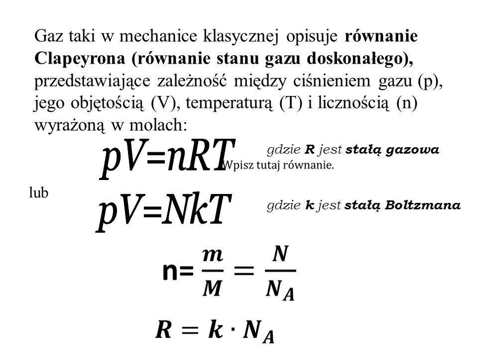 Gaz taki w mechanice klasycznej opisuje równanie Clapeyrona (równanie stanu gazu doskonałego), przedstawiające zależność między ciśnieniem gazu (p), jego objętością (V), temperaturą (T) i licznością (n) wyrażoną w molach: