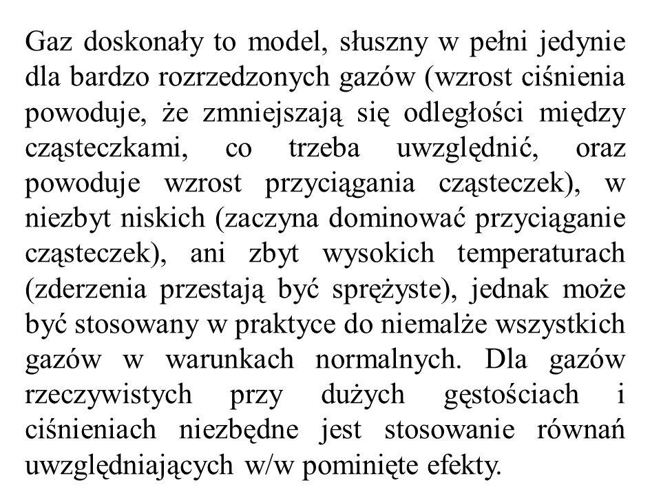 Gaz doskonały to model, słuszny w pełni jedynie dla bardzo rozrzedzonych gazów (wzrost ciśnienia powoduje, że zmniejszają się odległości między cząsteczkami, co trzeba uwzględnić, oraz powoduje wzrost przyciągania cząsteczek), w niezbyt niskich (zaczyna dominować przyciąganie cząsteczek), ani zbyt wysokich temperaturach (zderzenia przestają być sprężyste), jednak może być stosowany w praktyce do niemalże wszystkich gazów w warunkach normalnych.