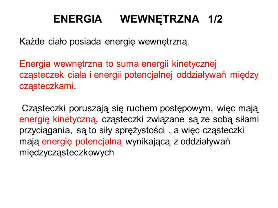 ENERGIA WEWNĘTRZNA 1/2 Każde ciało posiada energię wewnętrzną.