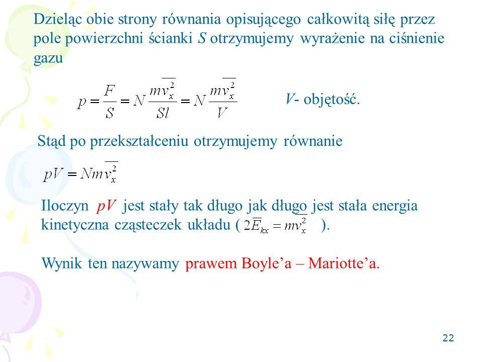 Dzieląc obie strony równania opisującego całkowitą siłę przez pole powierzchni ścianki S otrzymujemy wyrażenie na ciśnienie gazu