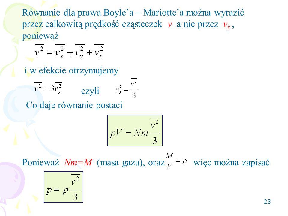 Równanie dla prawa Boyle'a – Mariotte'a można wyrazić przez całkowitą prędkość cząsteczek v a nie przez vx , ponieważ