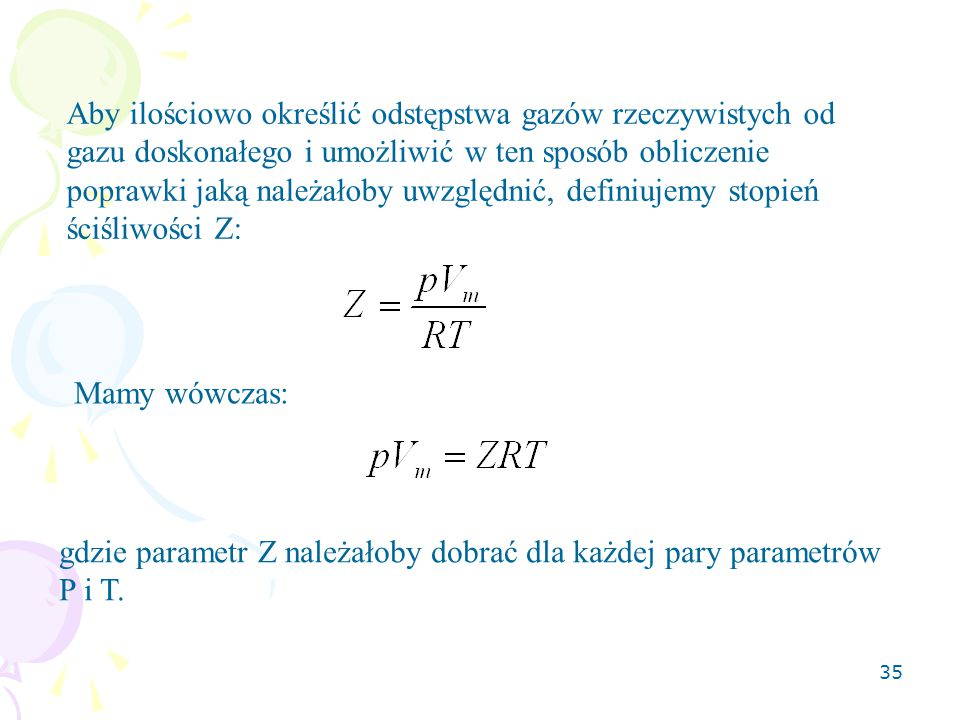 Aby ilościowo określić odstępstwa gazów rzeczywistych od gazu doskonałego i umożliwić w ten sposób obliczenie poprawki jaką należałoby uwzględnić, definiujemy stopień ściśliwości Z: