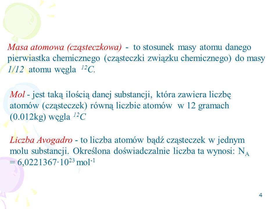 Masa atomowa (cząsteczkowa) - to stosunek masy atomu danego pierwiastka chemicznego (cząsteczki związku chemicznego) do masy 1/12 atomu węgla 12C.