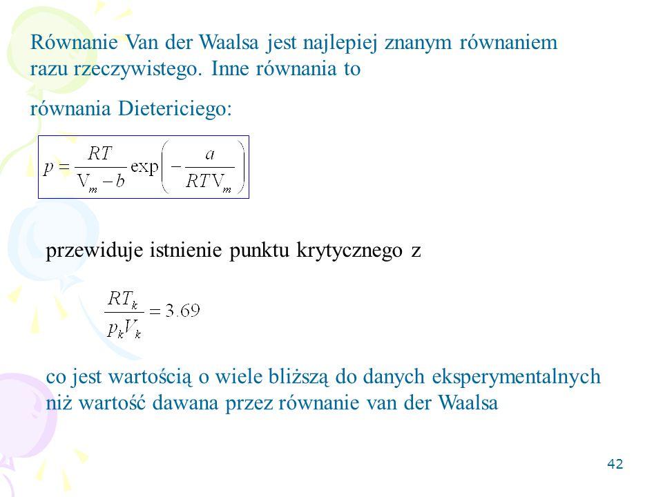 Równanie Van der Waalsa jest najlepiej znanym równaniem razu rzeczywistego. Inne równania to