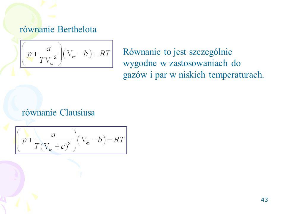 równanie Berthelota Równanie to jest szczególnie wygodne w zastosowaniach do gazów i par w niskich temperaturach.