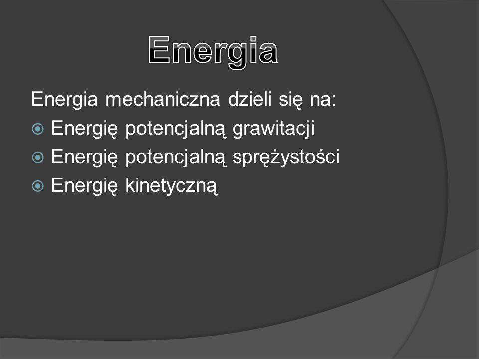 Energia Energia mechaniczna dzieli się na: