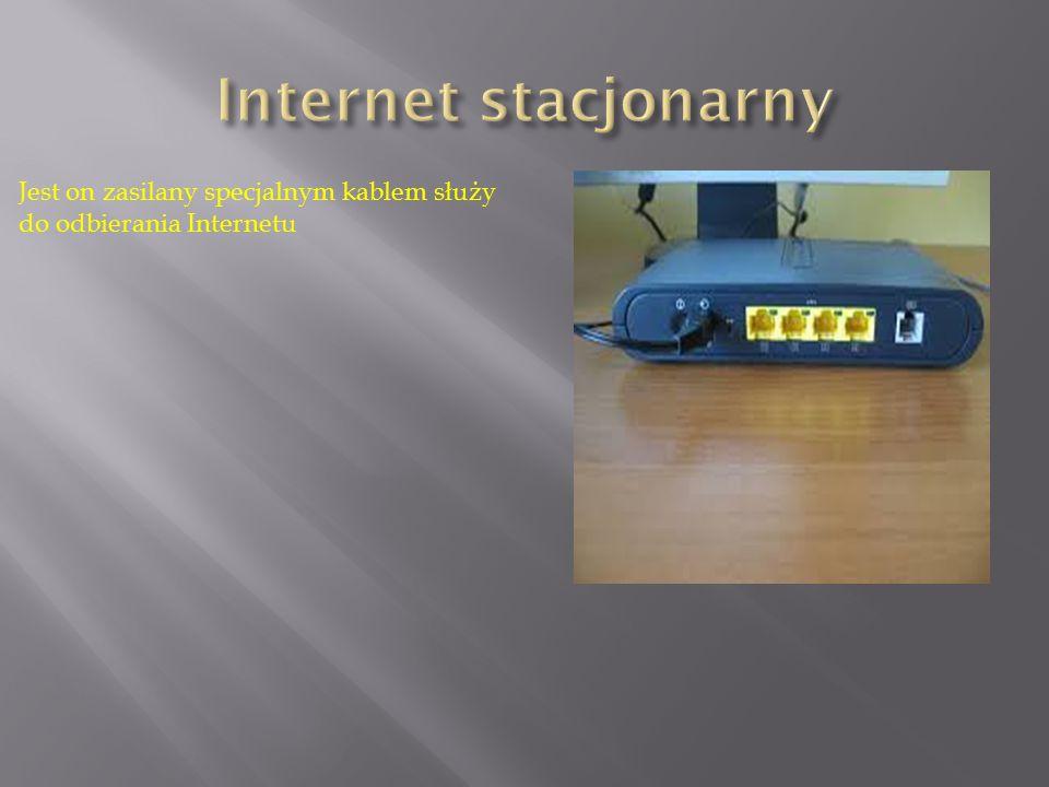 Internet stacjonarny Jest on zasilany specjalnym kablem służy do odbierania Internetu