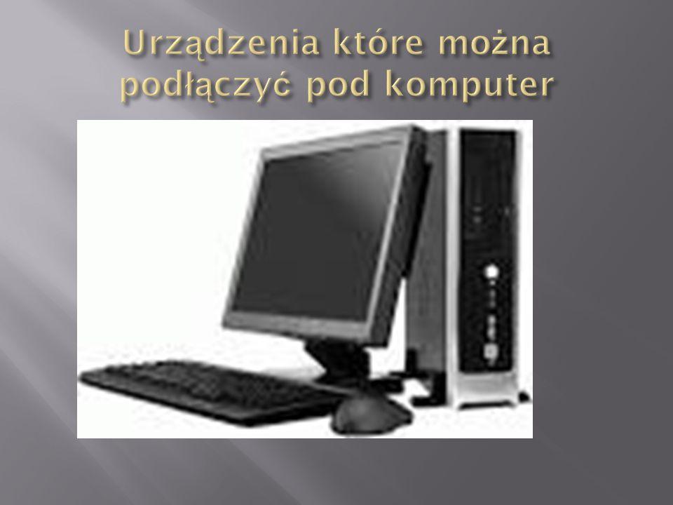 Urządzenia które można podłączyć pod komputer