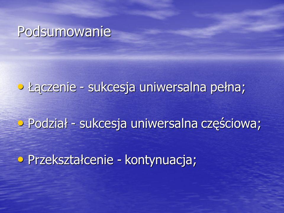 Podsumowanie Łączenie - sukcesja uniwersalna pełna;
