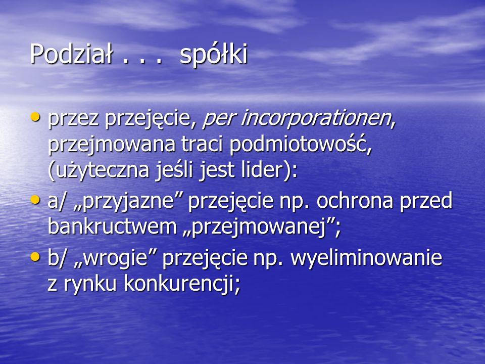 Podział . . . spółki przez przejęcie, per incorporationen, przejmowana traci podmiotowość, (użyteczna jeśli jest lider):