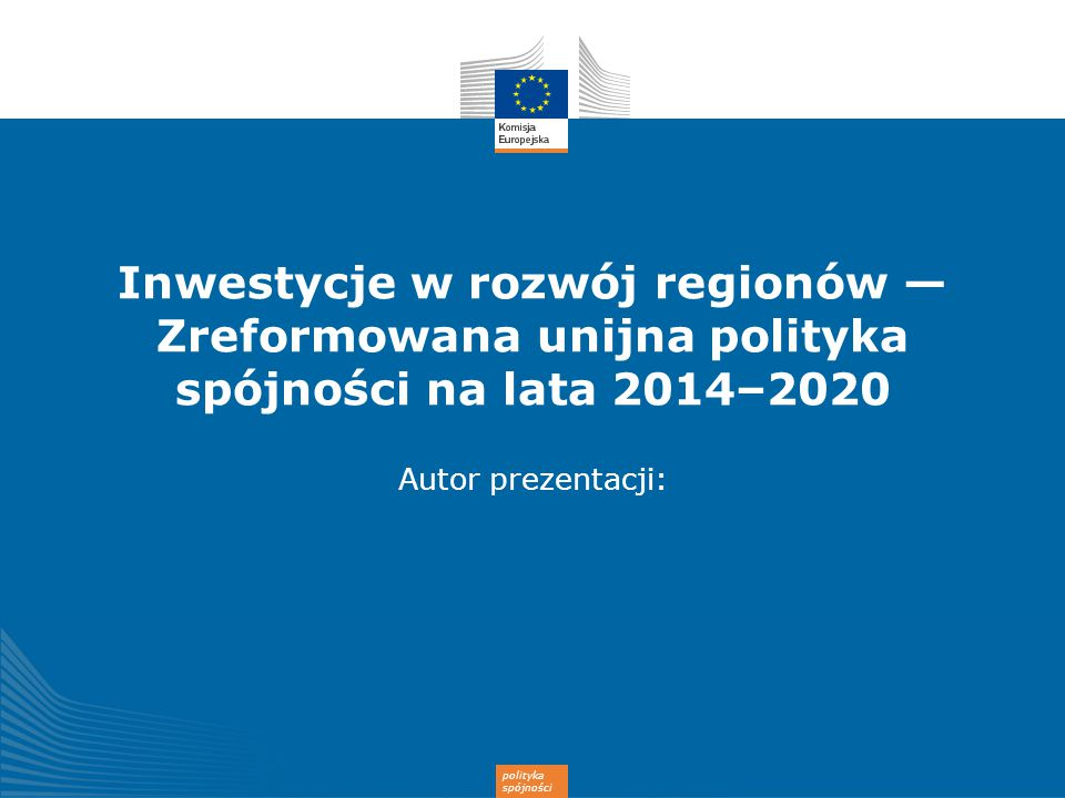 Inwestycje w rozwój regionów — Zreformowana unijna polityka spójności na lata 2014–2020