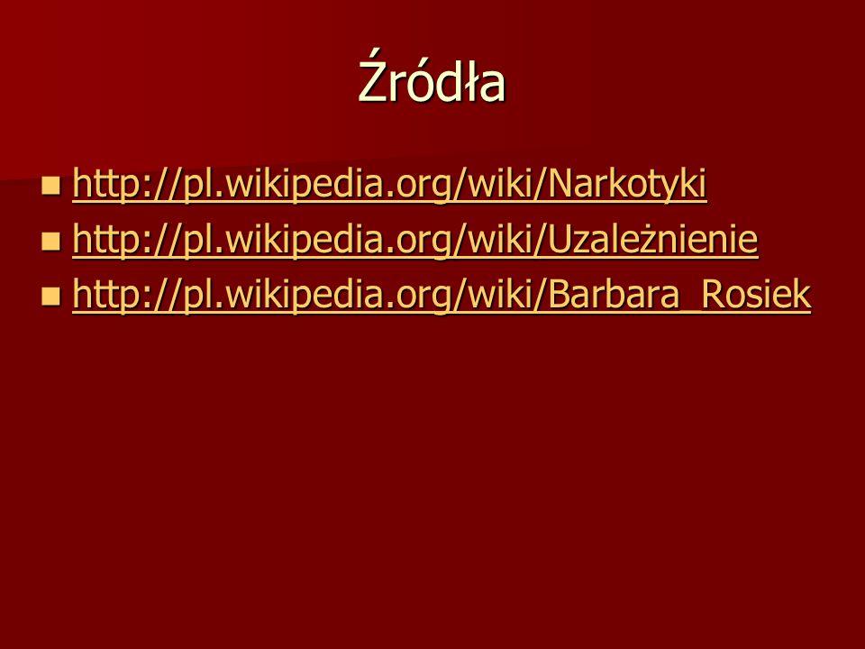 Źródła http://pl.wikipedia.org/wiki/Narkotyki