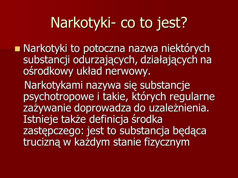 Narkotyki- co to jest Narkotyki to potoczna nazwa niektórych substancji odurzających, działających na ośrodkowy układ nerwowy.