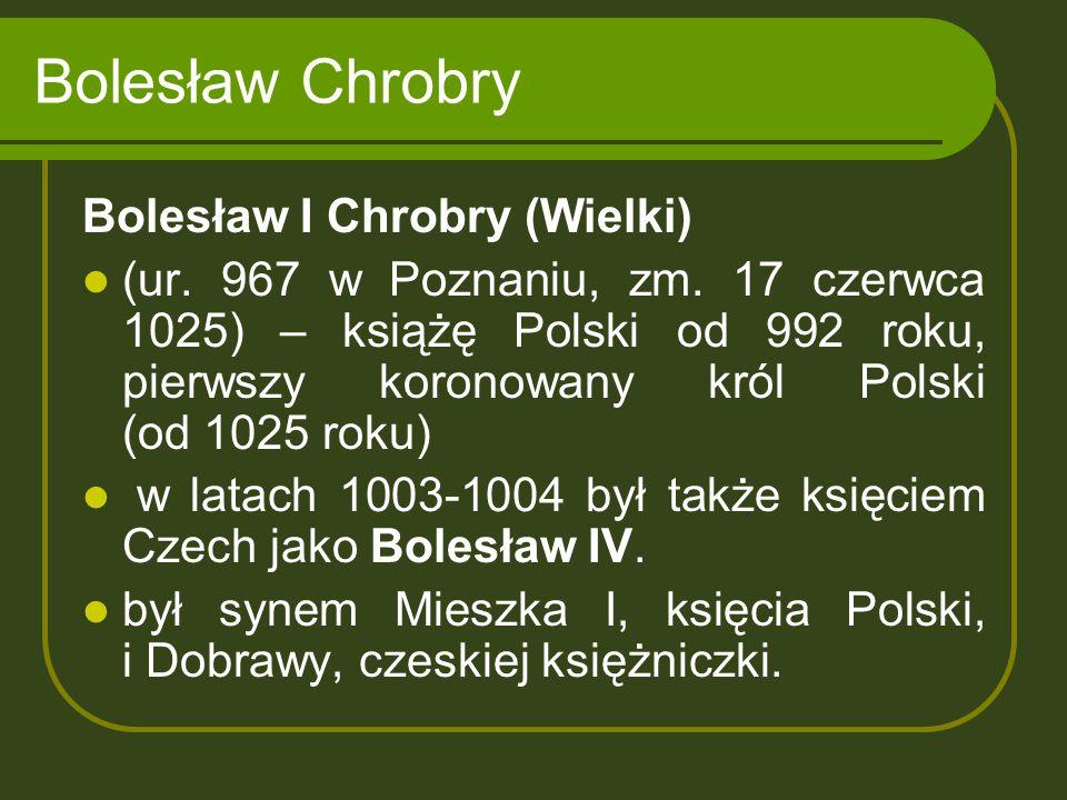 Bolesław Chrobry Bolesław I Chrobry (Wielki)