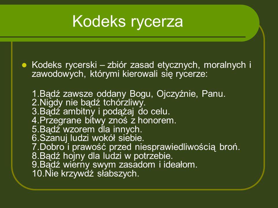 Kodeks rycerza Kodeks rycerski – zbiór zasad etycznych, moralnych i zawodowych, którymi kierowali się rycerze:
