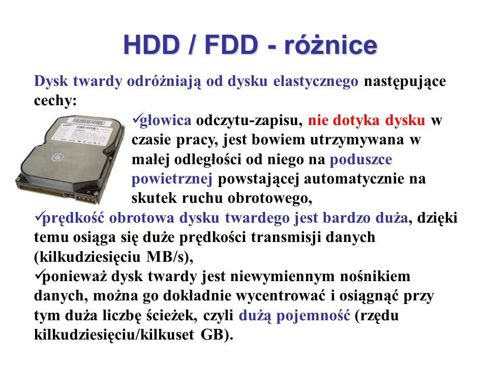 HDD / FDD - różnice Dysk twardy odróżniają od dysku elastycznego następujące cechy: