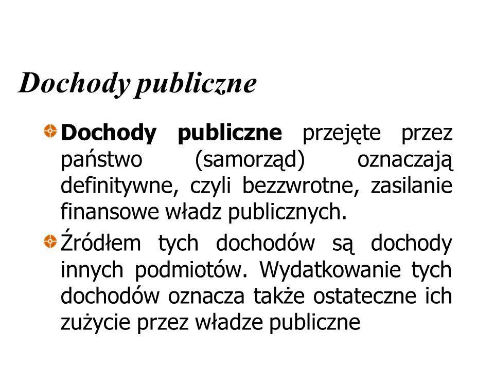 Dochody publiczne Dochody publiczne przejęte przez państwo (samorząd) oznaczają definitywne, czyli bezzwrotne, zasilanie finansowe władz publicznych.