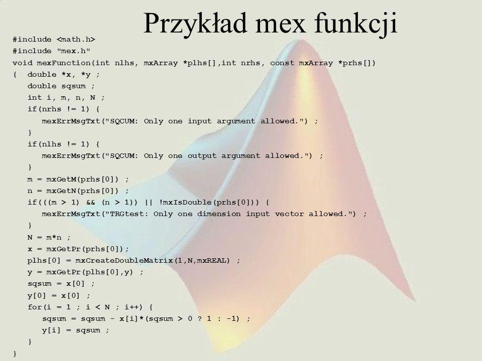 Przykład mex funkcji #include <math.h> #include mex.h