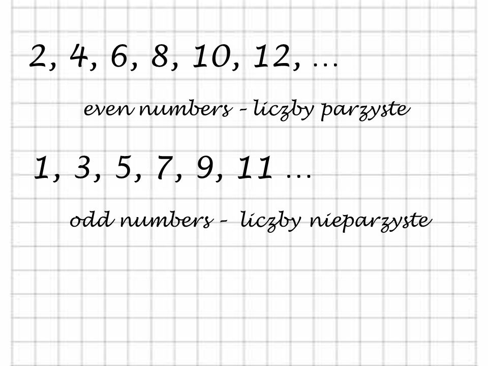 2, 4, 6, 8, 10, 12, … even numbers – liczby parzyste.