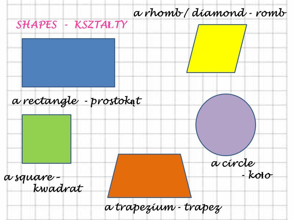 a rhomb / diamond - romb SHAPES - KSZTAŁTY. a rectangle - prostokąt. a circle. - koło. a square –