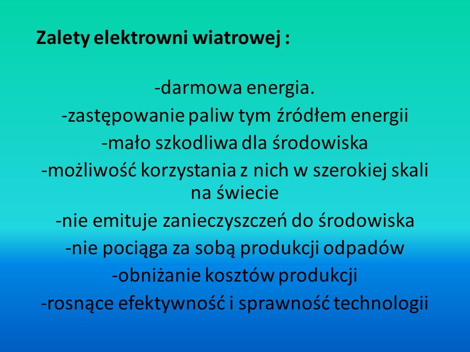 Zalety elektrowni wiatrowej : -darmowa energia.