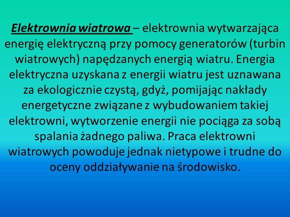 Elektrownia wiatrowa – elektrownia wytwarzająca energię elektryczną przy pomocy generatorów (turbin wiatrowych) napędzanych energią wiatru.