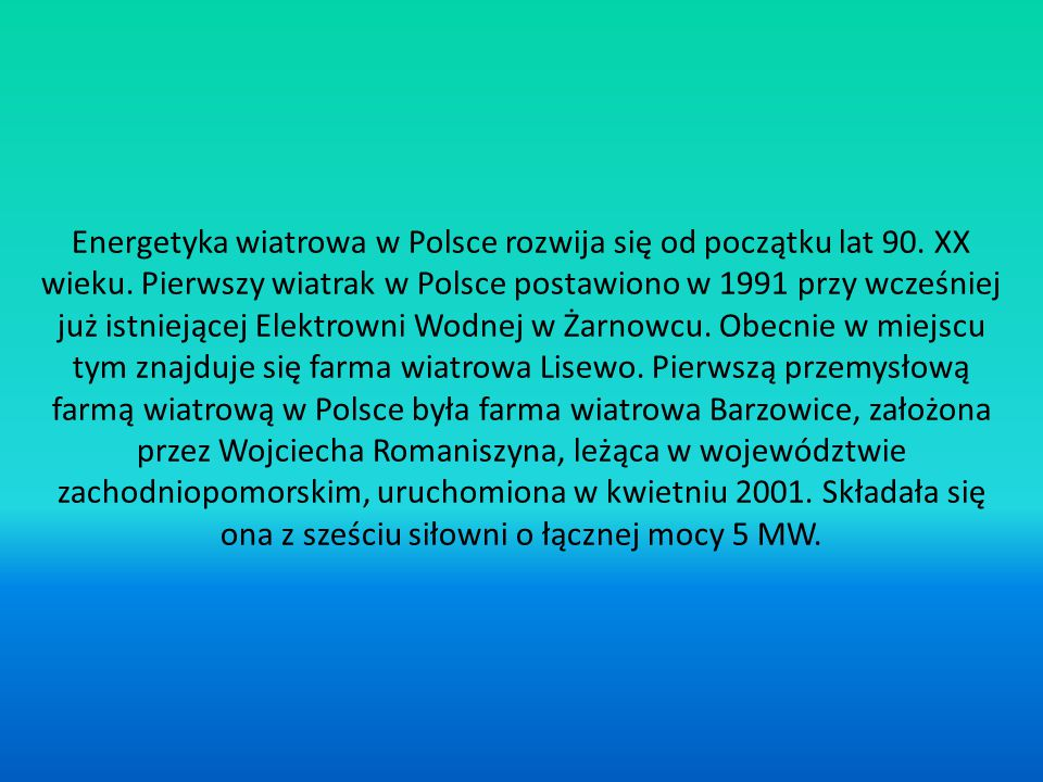 Energetyka wiatrowa w Polsce rozwija się od początku lat 90. XX wieku