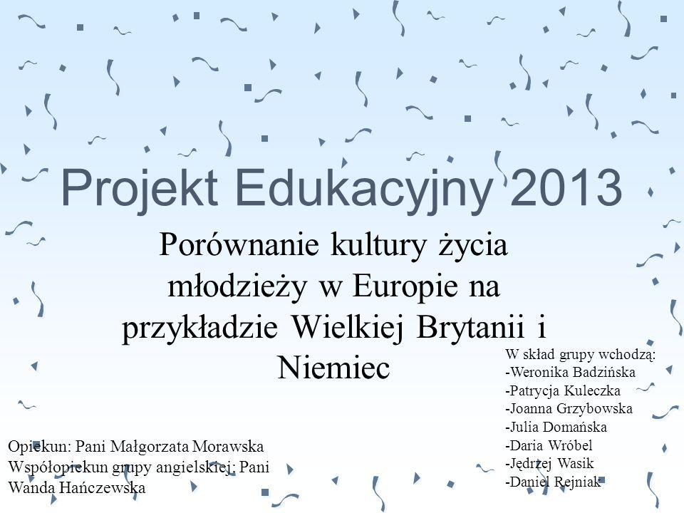 Projekt Edukacyjny 2013 Porównanie kultury życia młodzieży w Europie na przykładzie Wielkiej Brytanii i Niemiec.