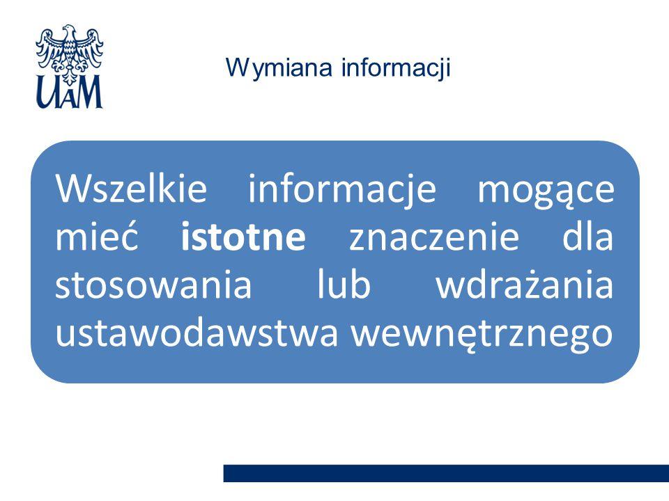 Wymiana informacji Wszelkie informacje mogące mieć istotne znaczenie dla stosowania lub wdrażania ustawodawstwa wewnętrznego.