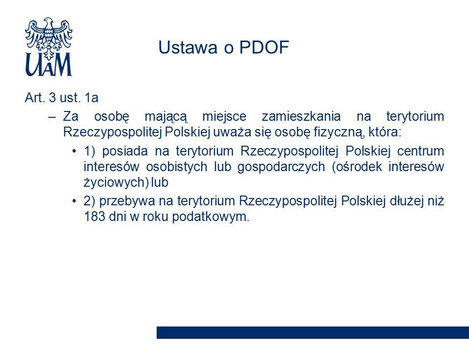 Ustawa o PDOF Art. 3 ust. 1a. Za osobę mającą miejsce zamieszkania na terytorium Rzeczypospolitej Polskiej uważa się osobę fizyczną, która: