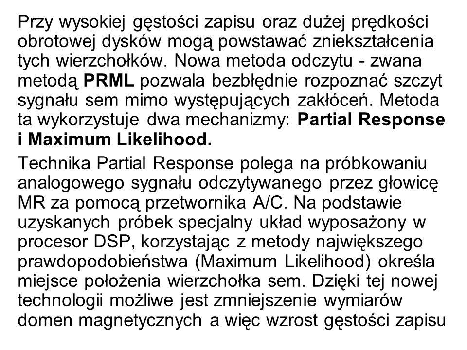 Przy wysokiej gęstości zapisu oraz dużej prędkości obrotowej dysków mogą powstawać zniekształcenia tych wierzchołków. Nowa metoda odczytu - zwana metodą PRML pozwala bezbłędnie rozpoznać szczyt sygnału sem mimo występujących zakłóceń. Metoda ta wykorzystuje dwa mechanizmy: Partial Response i Maximum Likelihood.