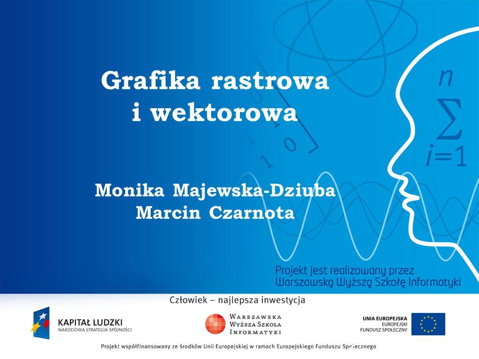 Grafika rastrowa i wektorowa Monika Majewska-Dziuba Marcin Czarnota