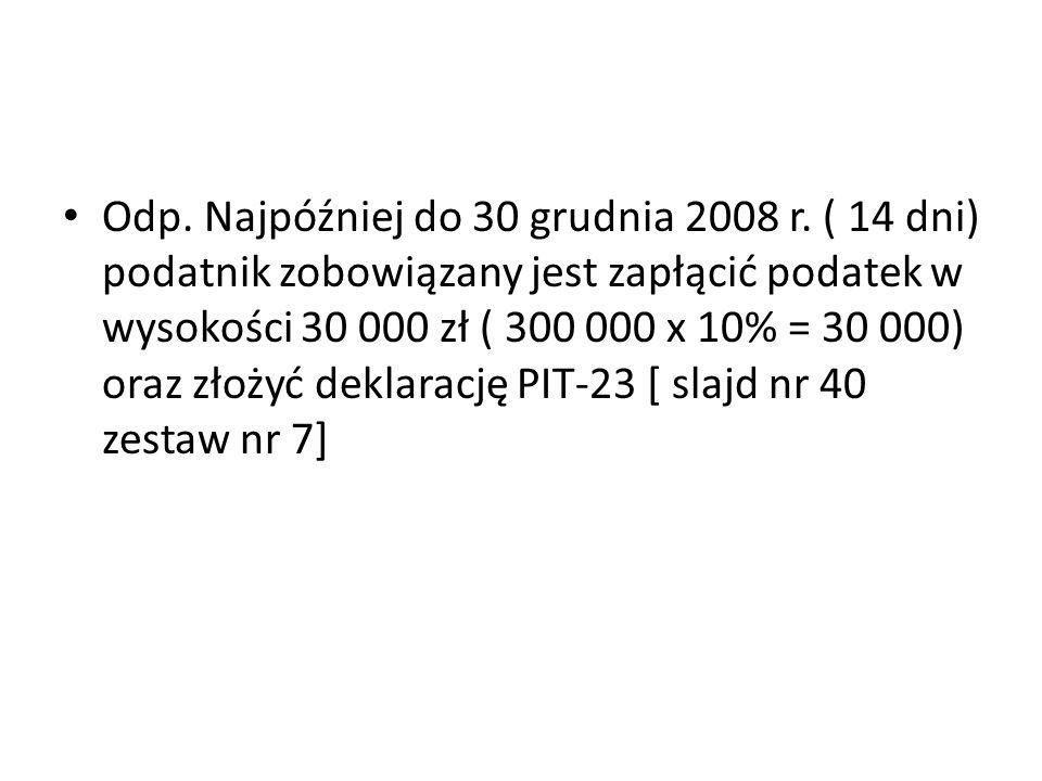 Odp. Najpóźniej do 30 grudnia 2008 r