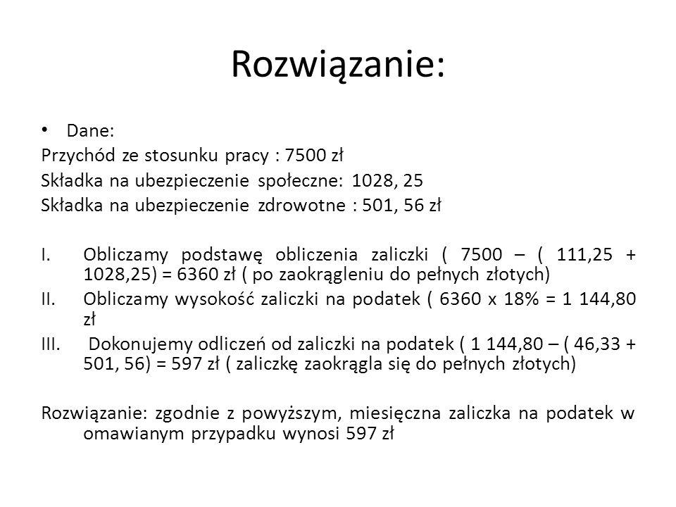 Rozwiązanie: Dane: Przychód ze stosunku pracy : 7500 zł