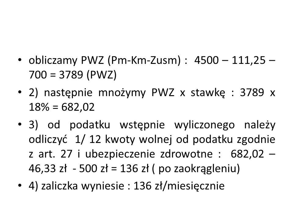 obliczamy PWZ (Pm-Km-Zusm) : 4500 – 111,25 – 700 = 3789 (PWZ)