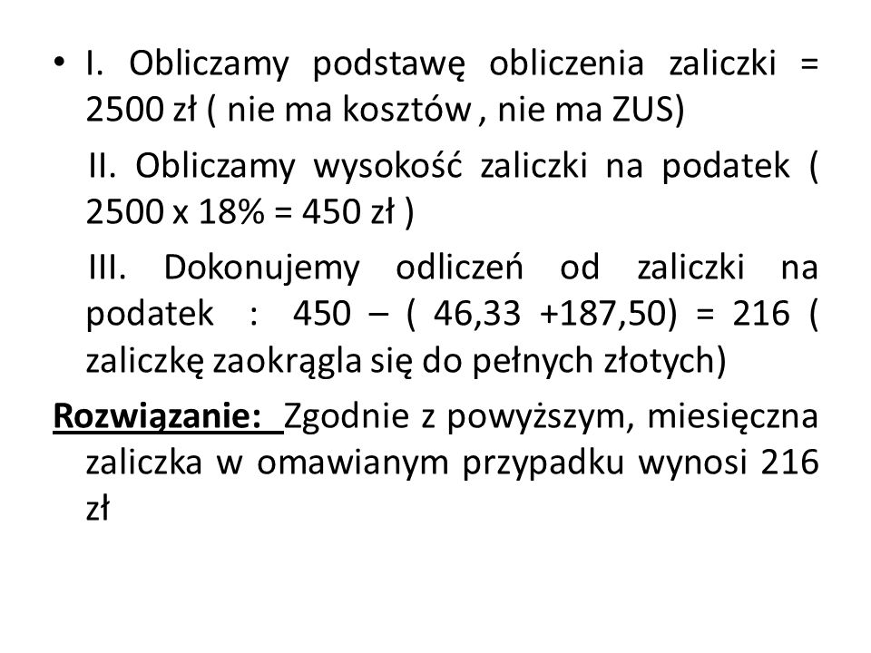 I. Obliczamy podstawę obliczenia zaliczki = 2500 zł ( nie ma kosztów , nie ma ZUS)