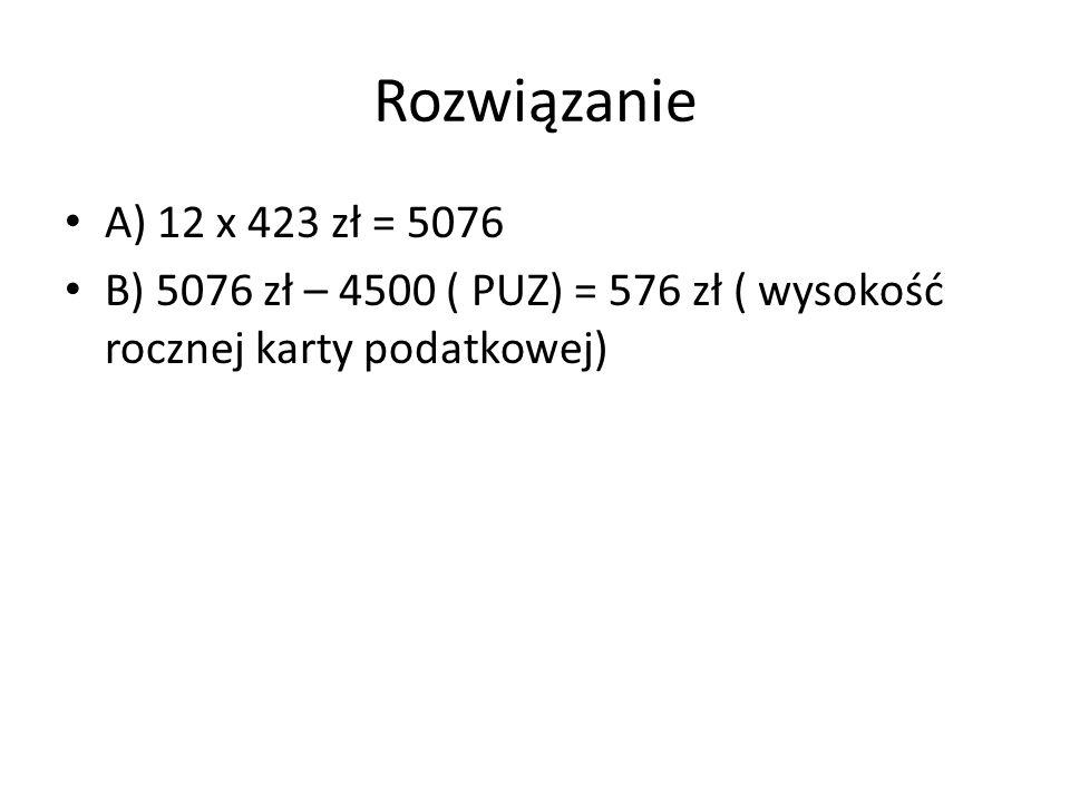 Rozwiązanie A) 12 x 423 zł = 5076.